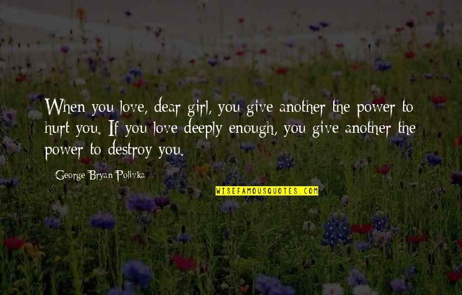 Give Your Best Love Quotes By George Bryan Polivka: When you love, dear girl, you give another
