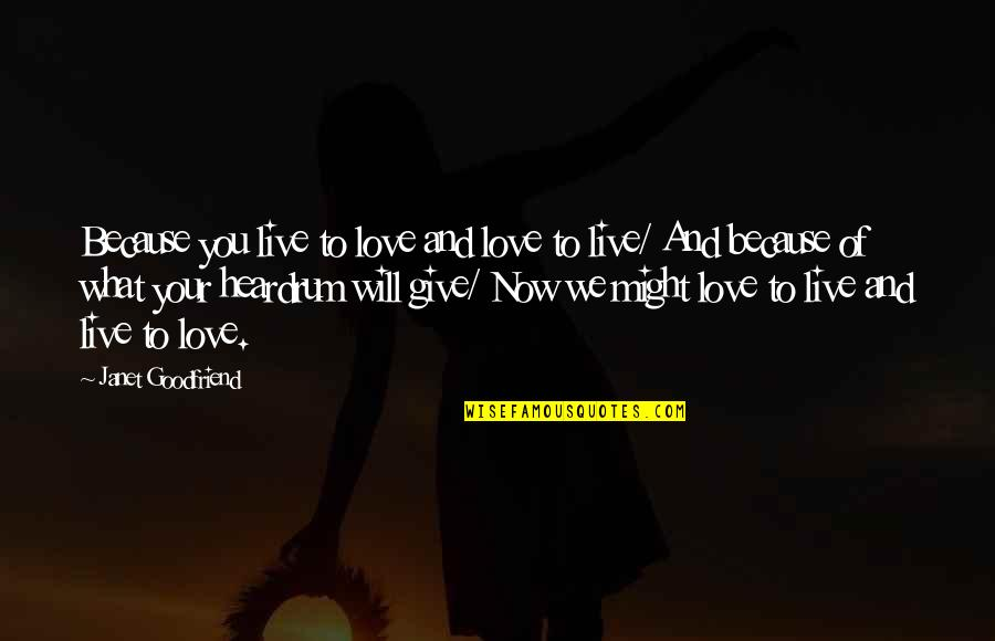Give Your Best Love Quotes By Janet Goodfriend: Because you live to love and love to