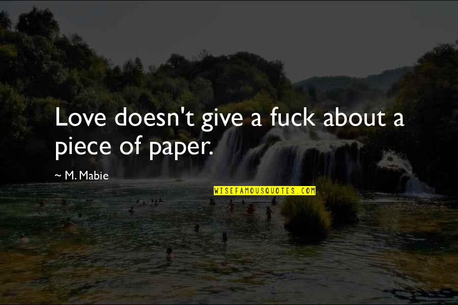 Give Your Best Love Quotes By M. Mabie: Love doesn't give a fuck about a piece