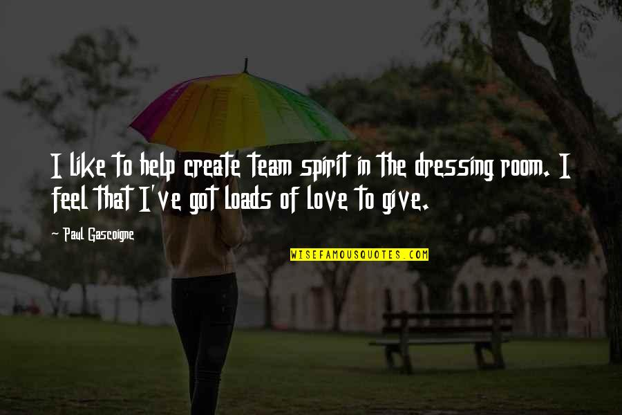 Give Your Best Love Quotes By Paul Gascoigne: I like to help create team spirit in
