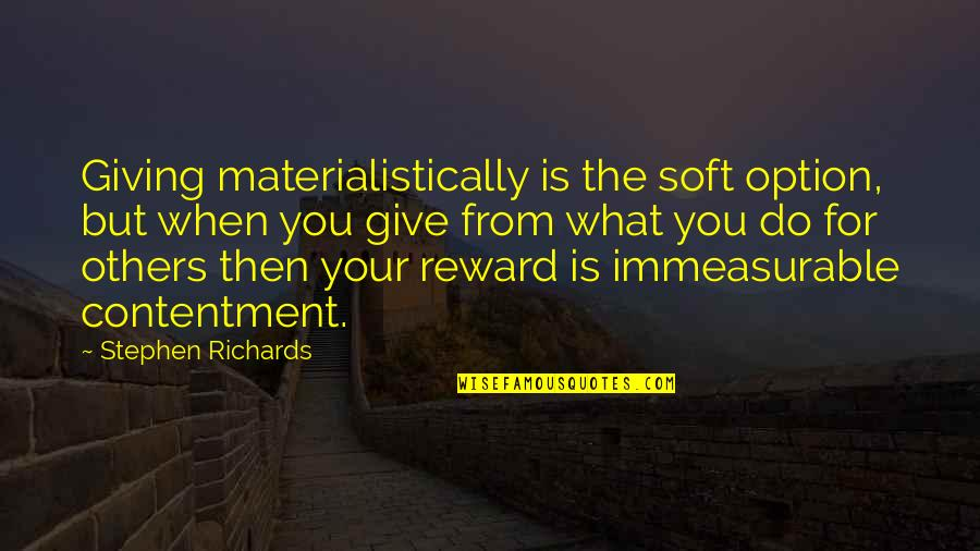 Give Your Best Love Quotes By Stephen Richards: Giving materialistically is the soft option, but when