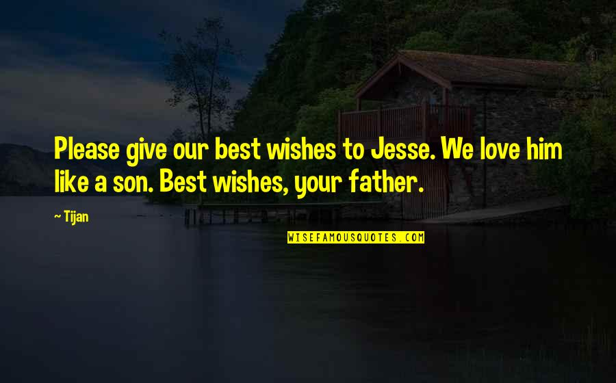 Give Your Best Love Quotes By Tijan: Please give our best wishes to Jesse. We