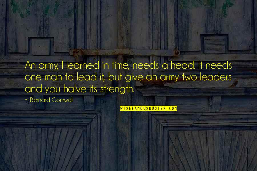 Give Your Man Head Quotes By Bernard Cornwell: An army, I learned in time, needs a