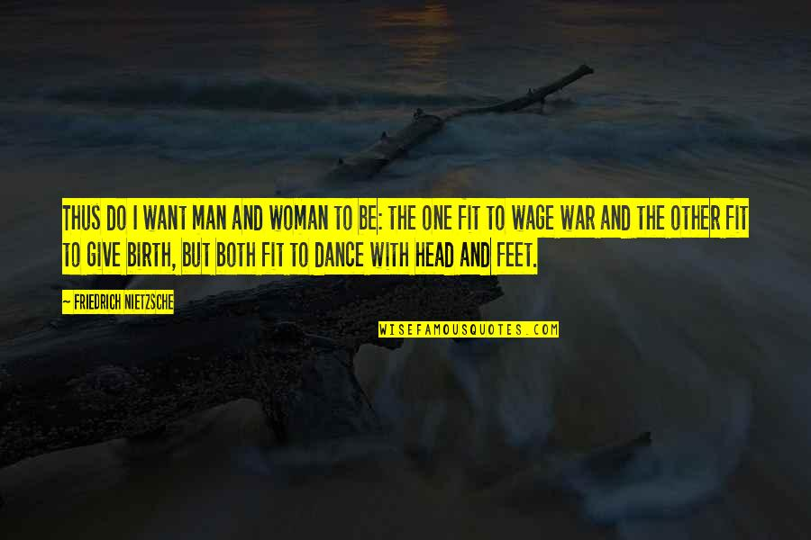 Give Your Man Head Quotes By Friedrich Nietzsche: Thus do I want man and woman to
