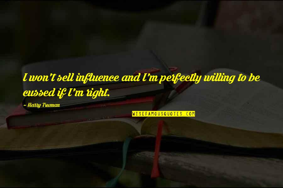 Givemebooks Quotes By Harry Truman: I won't sell influence and I'm perfectly willing