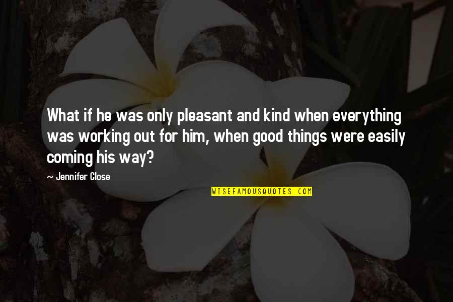 Givemebooks Quotes By Jennifer Close: What if he was only pleasant and kind