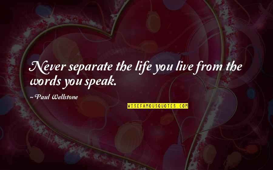 Givemebooks Quotes By Paul Wellstone: Never separate the life you live from the
