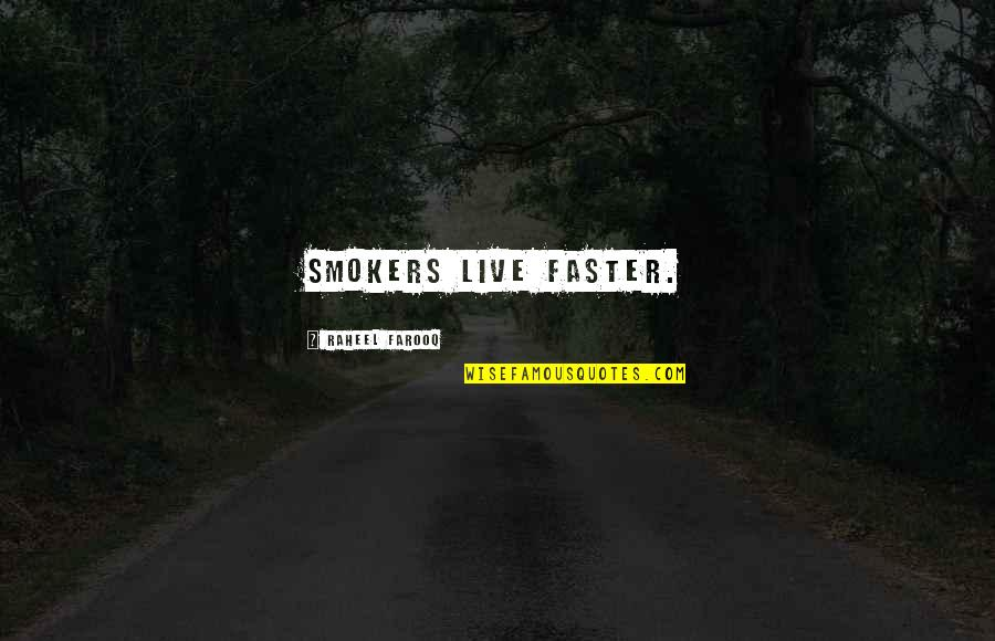 Givemebooks Quotes By Raheel Farooq: Smokers live faster.