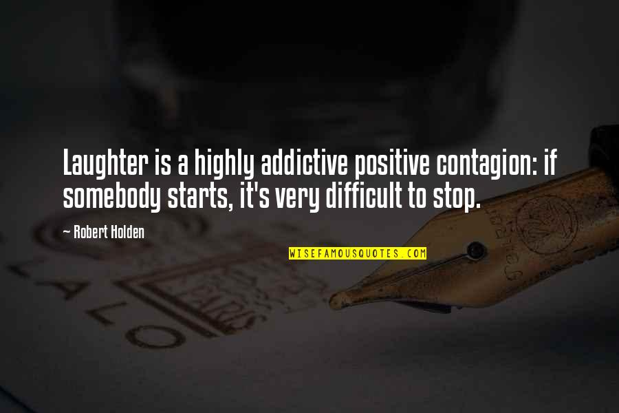 Givemebooks Quotes By Robert Holden: Laughter is a highly addictive positive contagion: if