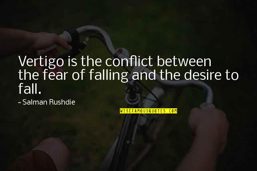 Givemebooks Quotes By Salman Rushdie: Vertigo is the conflict between the fear of