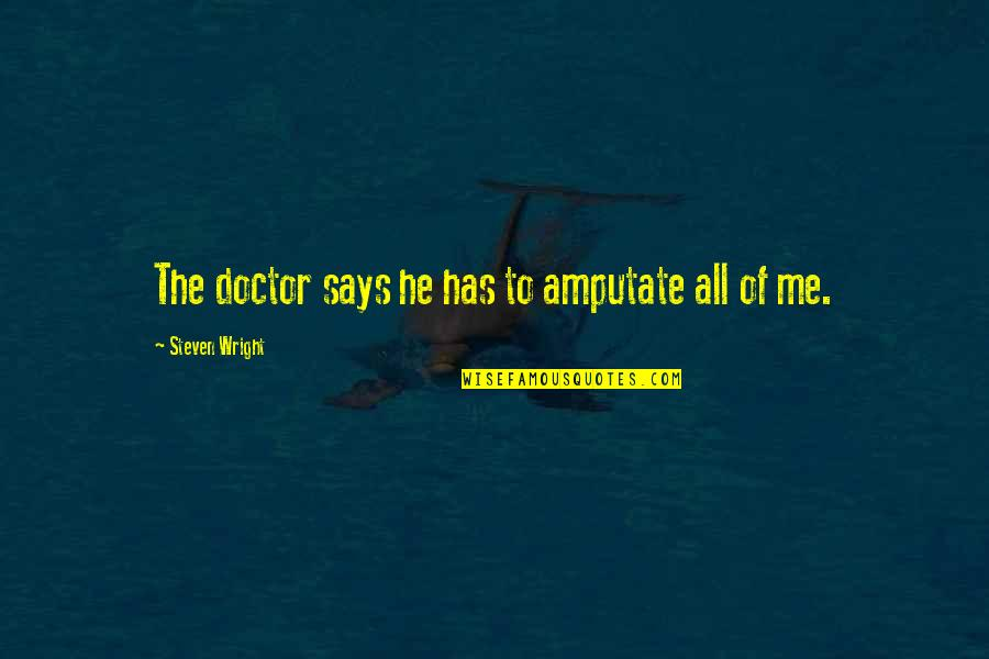 Givemebooks Quotes By Steven Wright: The doctor says he has to amputate all