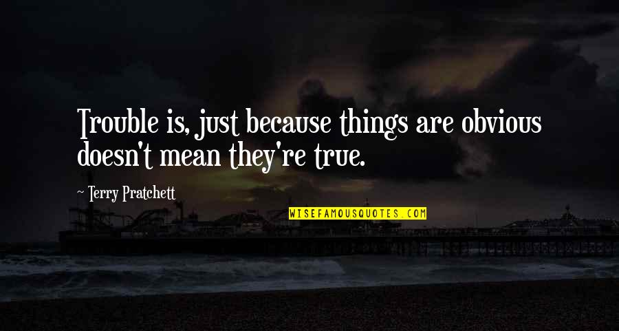 Givemebooks Quotes By Terry Pratchett: Trouble is, just because things are obvious doesn't