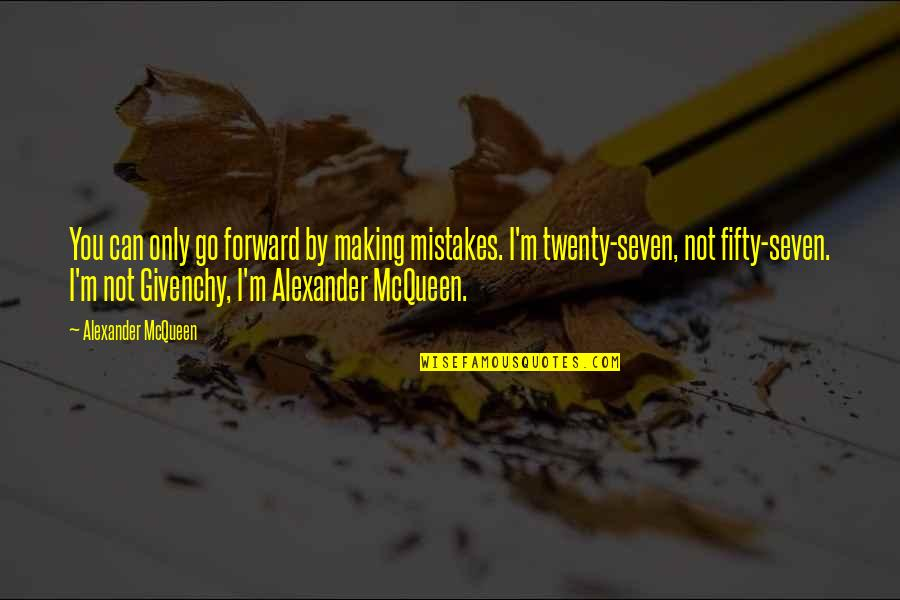 Givenchy Quotes By Alexander McQueen: You can only go forward by making mistakes.