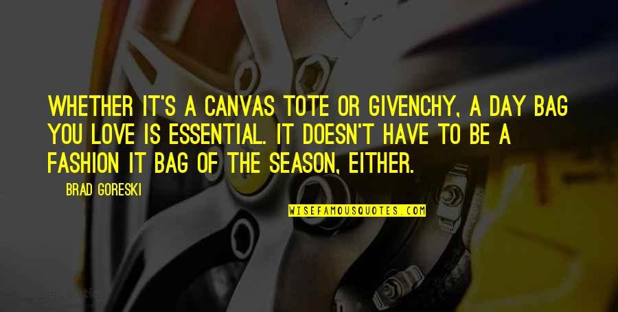 Givenchy Quotes By Brad Goreski: Whether it's a canvas tote or Givenchy, a
