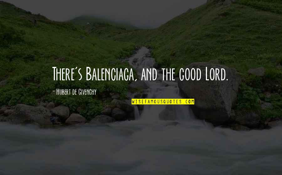 Givenchy Quotes By Hubert De Givenchy: There's Balenciaga, and the good Lord.