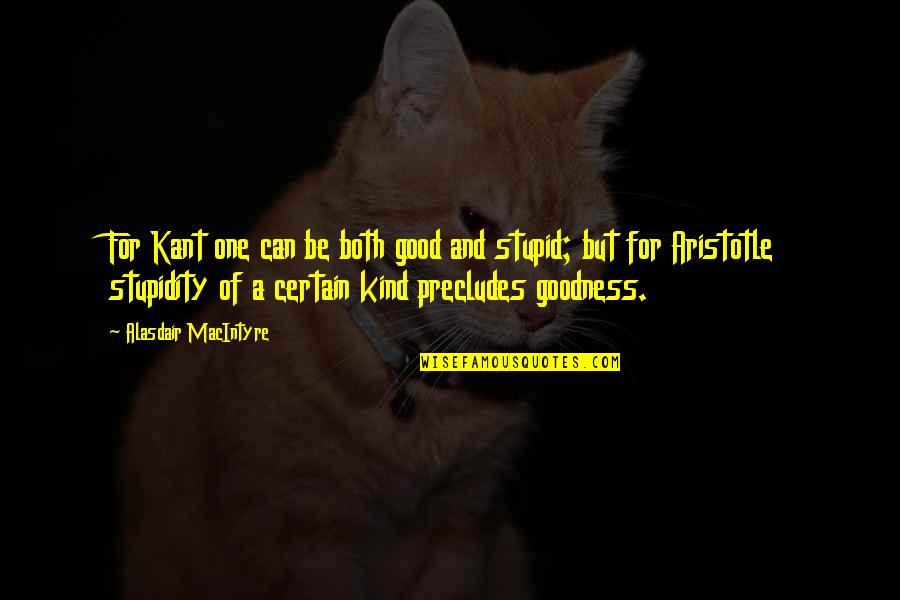Giver And Receiver Quotes By Alasdair MacIntyre: For Kant one can be both good and