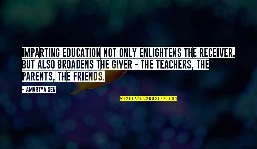 Giver And Receiver Quotes By Amartya Sen: Imparting education not only enlightens the receiver, but