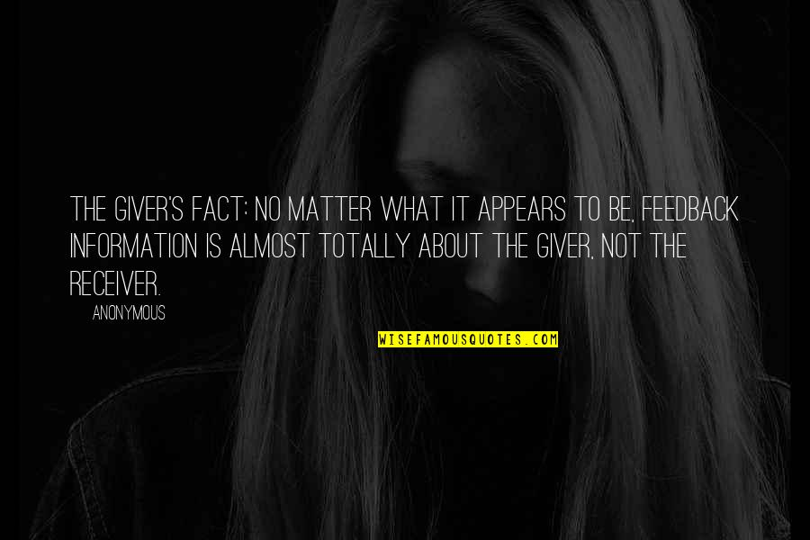 Giver And Receiver Quotes By Anonymous: The Giver's Fact: No matter what it appears