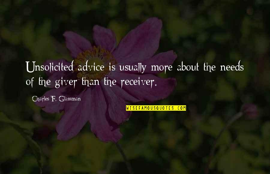 Giver And Receiver Quotes By Charles F. Glassman: Unsolicited advice is usually more about the needs