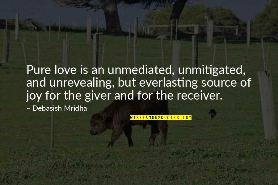 Giver And Receiver Quotes By Debasish Mridha: Pure love is an unmediated, unmitigated, and unrevealing,