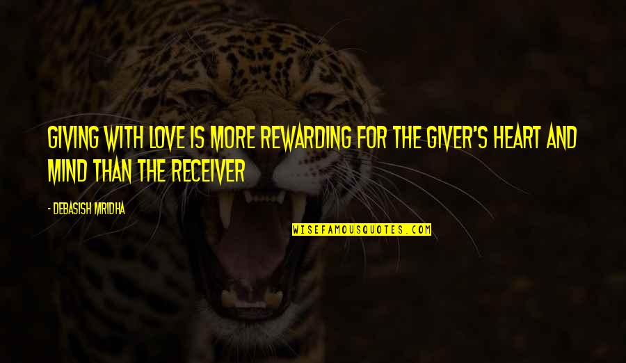Giver And Receiver Quotes By Debasish Mridha: Giving with love is more rewarding for the