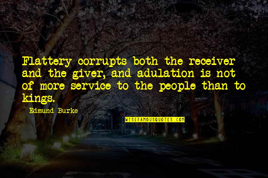 Giver And Receiver Quotes By Edmund Burke: Flattery corrupts both the receiver and the giver,