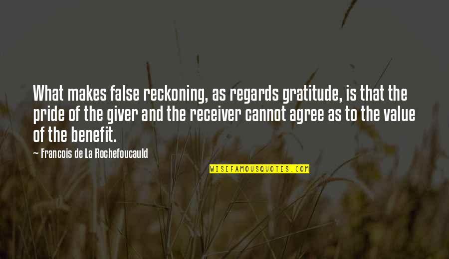 Giver And Receiver Quotes By Francois De La Rochefoucauld: What makes false reckoning, as regards gratitude, is