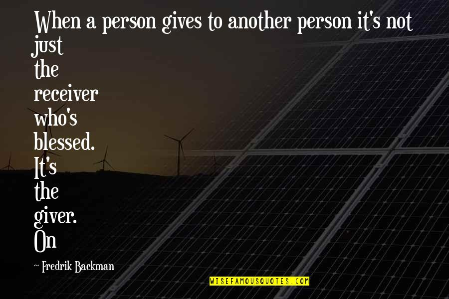 Giver And Receiver Quotes By Fredrik Backman: When a person gives to another person it's
