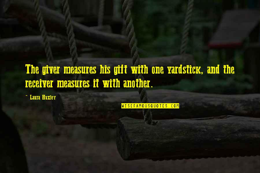 Giver And Receiver Quotes By Laura Huxley: The giver measures his gift with one yardstick,