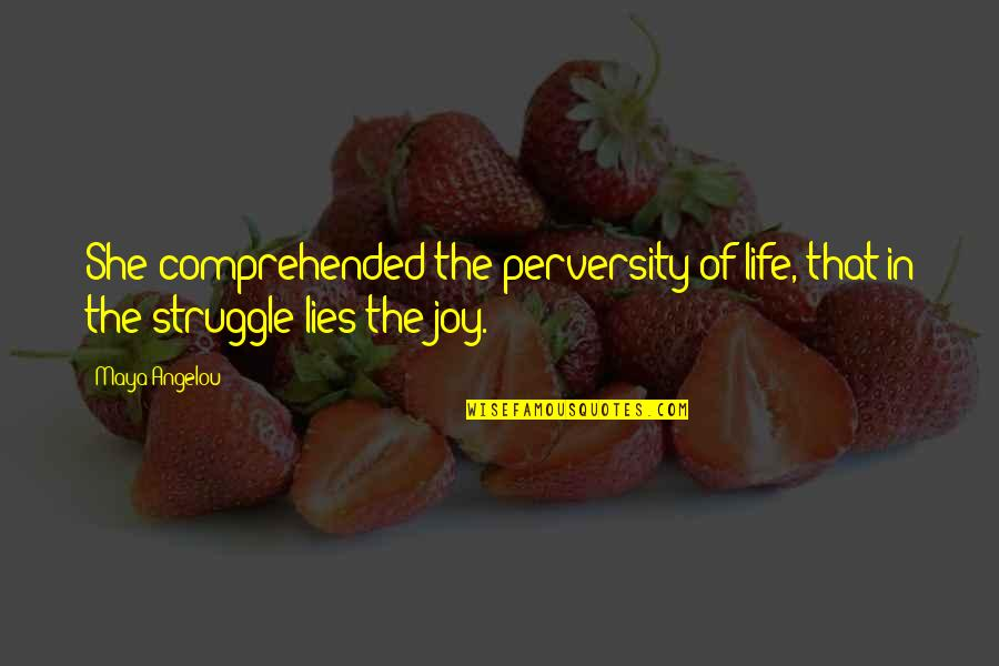 Giver And Receiver Quotes By Maya Angelou: She comprehended the perversity of life, that in
