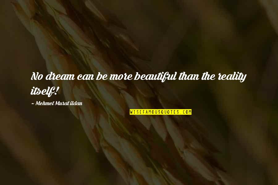 Giver And Receiver Quotes By Mehmet Murat Ildan: No dream can be more beautiful than the