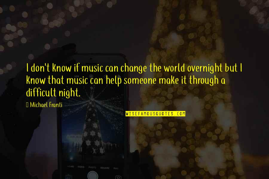 Giver And Receiver Quotes By Michael Franti: I don't know if music can change the