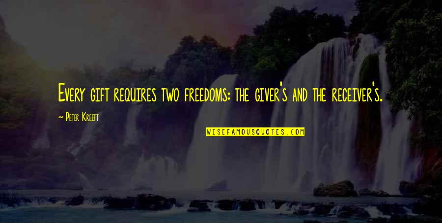 Giver And Receiver Quotes By Peter Kreeft: Every gift requires two freedoms: the giver's and