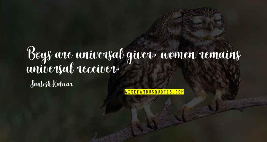 Giver And Receiver Quotes By Santosh Kalwar: Boys are universal giver, women remains universal receiver.