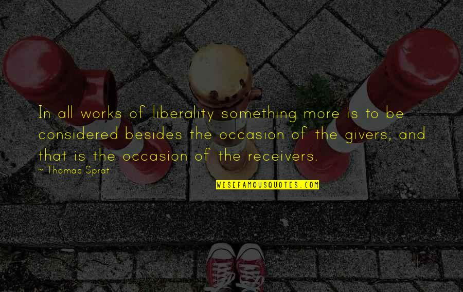 Giver And Receiver Quotes By Thomas Sprat: In all works of liberality something more is