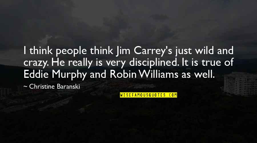 Giving An Account Of Oneself Quotes By Christine Baranski: I think people think Jim Carrey's just wild
