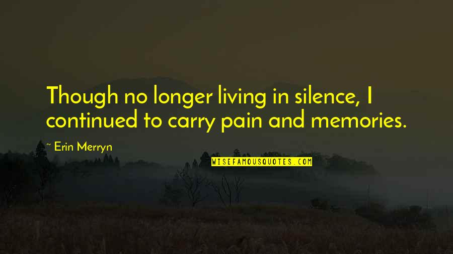 Giving An Account Of Oneself Quotes By Erin Merryn: Though no longer living in silence, I continued