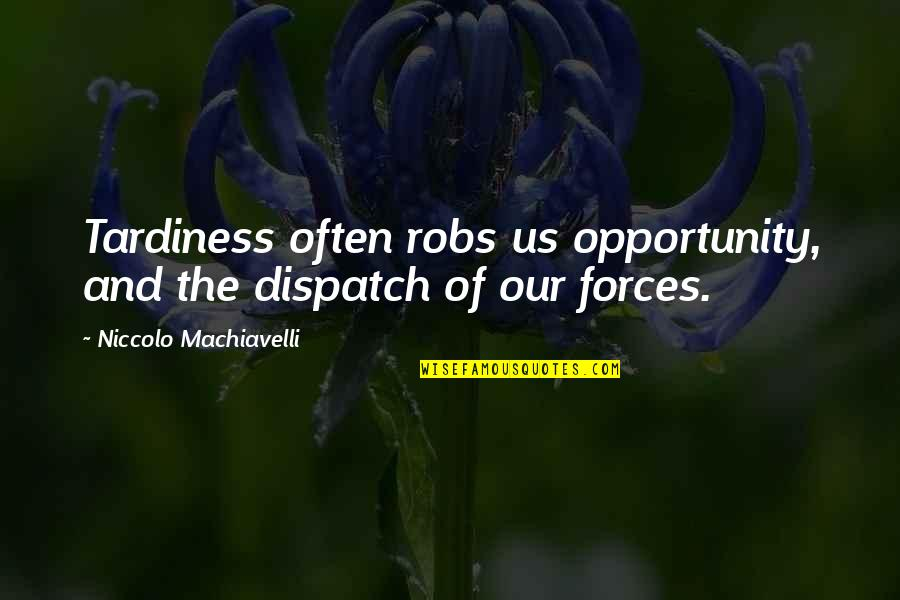 Giving An Account Of Oneself Quotes By Niccolo Machiavelli: Tardiness often robs us opportunity, and the dispatch