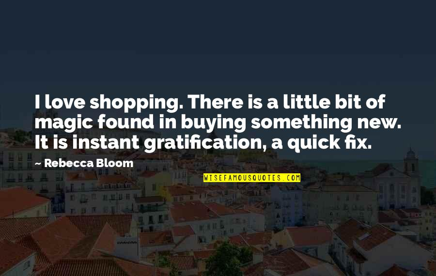 Giving An Account Of Oneself Quotes By Rebecca Bloom: I love shopping. There is a little bit
