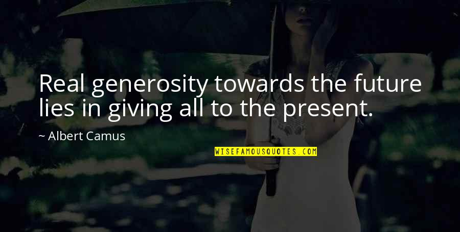 Giving And Generosity Quotes By Albert Camus: Real generosity towards the future lies in giving