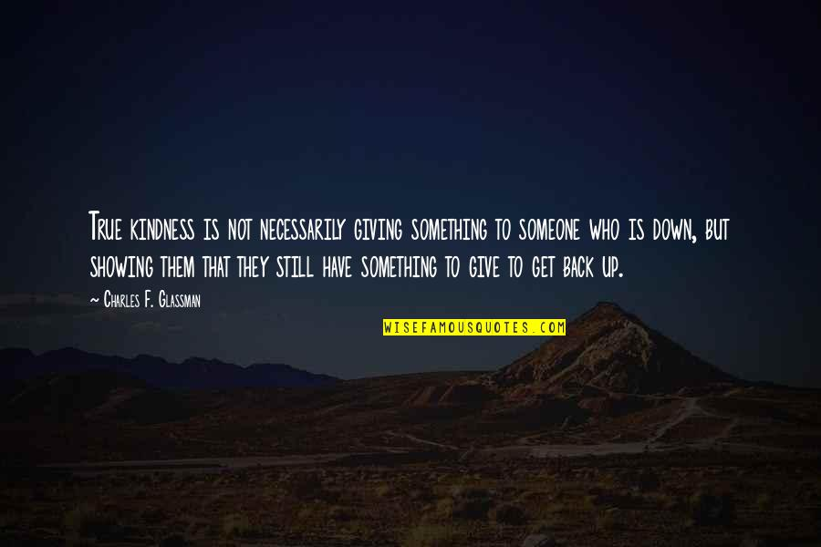 Giving And Generosity Quotes By Charles F. Glassman: True kindness is not necessarily giving something to