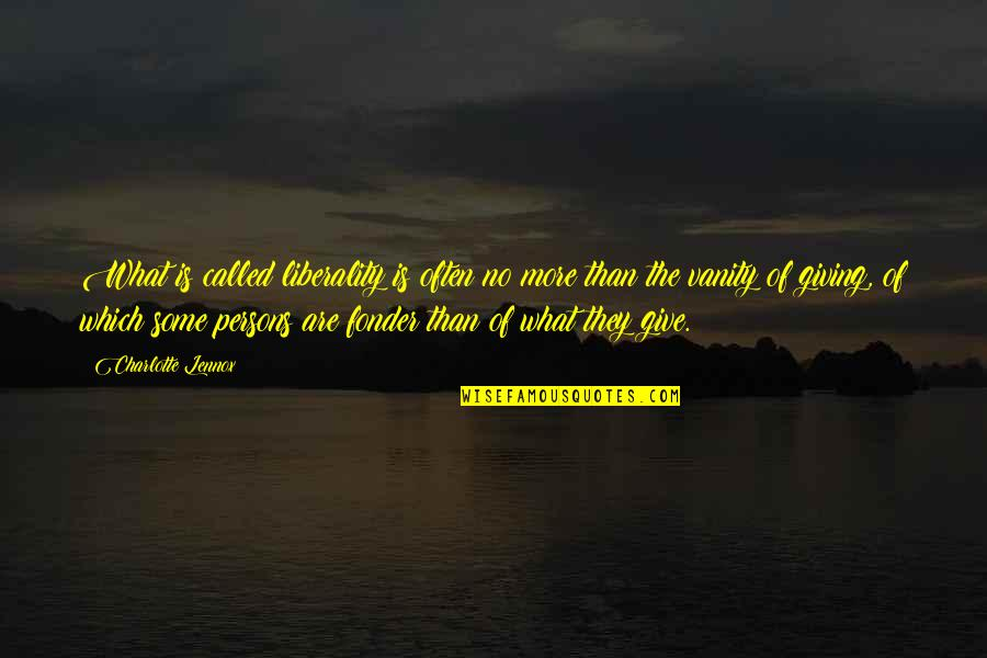 Giving And Generosity Quotes By Charlotte Lennox: What is called liberality is often no more