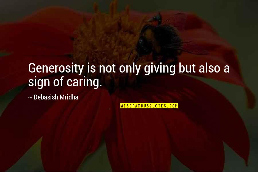 Giving And Generosity Quotes By Debasish Mridha: Generosity is not only giving but also a