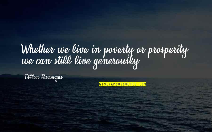 Giving And Generosity Quotes By Dillon Burroughs: Whether we live in poverty or prosperity, we