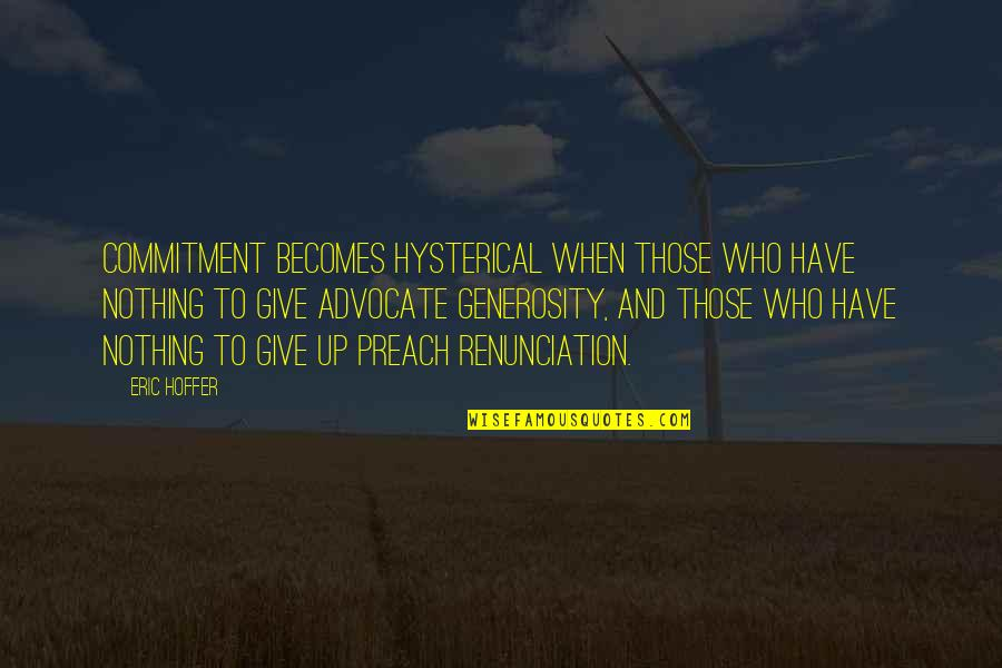 Giving And Generosity Quotes By Eric Hoffer: Commitment becomes hysterical when those who have nothing