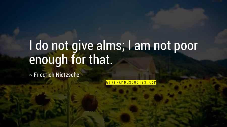 Giving And Generosity Quotes By Friedrich Nietzsche: I do not give alms; I am not