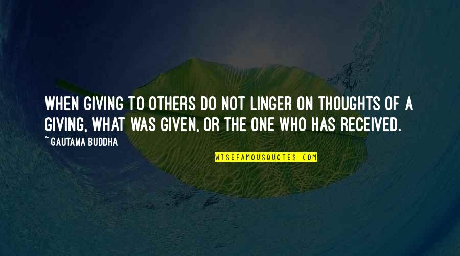 Giving And Generosity Quotes By Gautama Buddha: When giving to others do not linger on