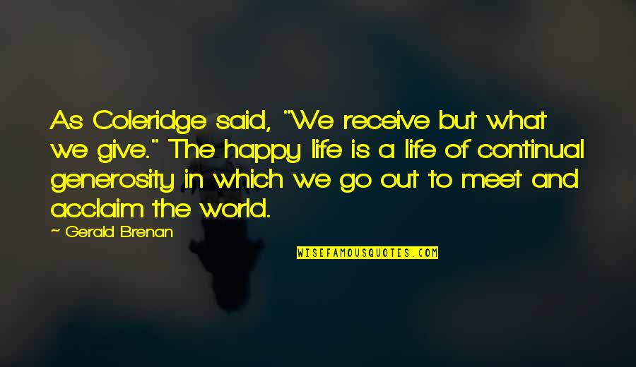 """Giving And Generosity Quotes By Gerald Brenan: As Coleridge said, """"We receive but what we"""