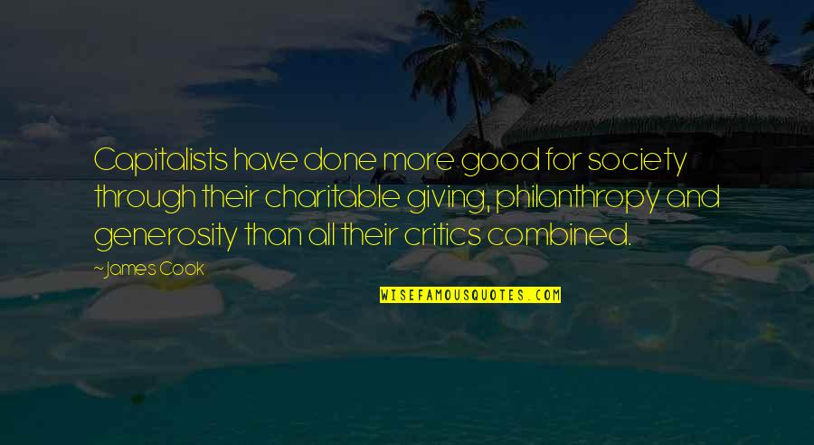 Giving And Generosity Quotes By James Cook: Capitalists have done more good for society through
