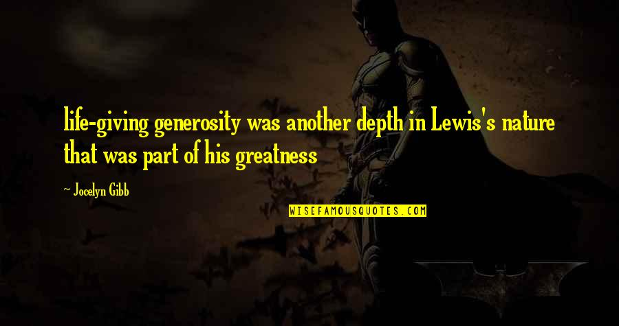Giving And Generosity Quotes By Jocelyn Gibb: life-giving generosity was another depth in Lewis's nature